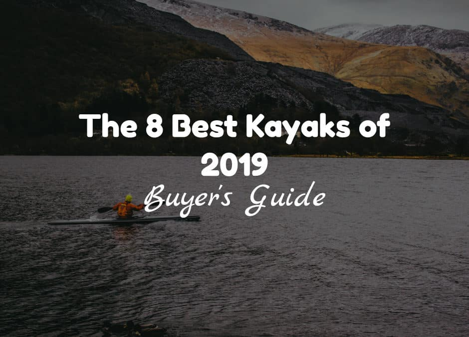 8 Best Kayaks for 2019 Reviewed – Which Type is Right for You?